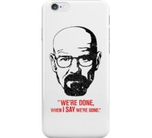 We're Done When I Say We're Done iPhone Case/Skin