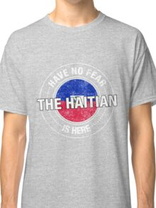 Have No Fear The Haitian Is Here Classic T-Shirt