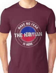 Have No Fear The Haitian Is Here Unisex T-Shirt