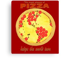 Pizza helps the world turn Canvas Print