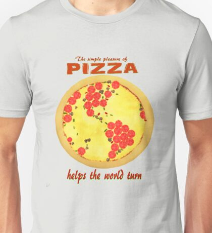 Pizza helps the world turn Unisex T-Shirt