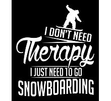 Snowboarding is my therapy Photographic Print