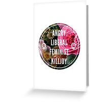 Angry Liberal Feminist Killjoy Greeting Card