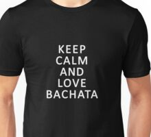 Keep Calm And Love Bachata Latin Dance Unisex T-Shirt