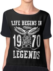 Life Begins In 1970 Birth Legends Chiffon Top