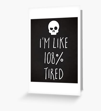 108% Tired Funny Quote Greeting Card