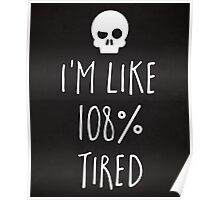 108% Tired Funny Quote Poster