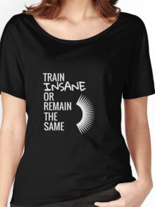 Train Insane Or Remain The Same Women's Relaxed Fit T-Shirt