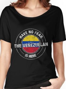 Have No Fear The Venezuelan Is Here Women's Relaxed Fit T-Shirt
