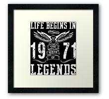 Life Begins In 1971 Birth Legends Framed Print