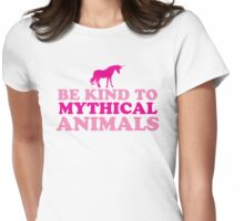 Be kind to mythical animals Womens Fitted T-Shirt