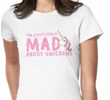 I'm completely mad about Unicorns Womens Fitted T-Shirt