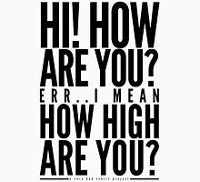 How High Are You? Unisex T-Shirt