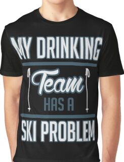 Skiing: My drinking team has a ski problem Graphic T-Shirt