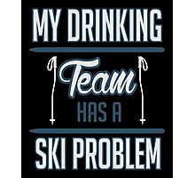 Skiing: My drinking team has a ski problem Photographic Print