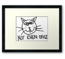 Not Even Once Framed Print