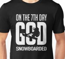 On the 7th day god snowboarded! Unisex T-Shirt
