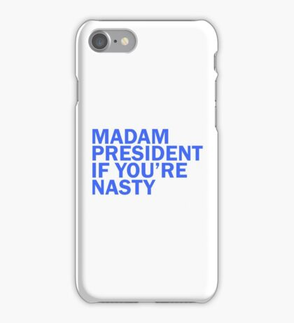 Madam President If You're Nasty iPhone Case/Skin