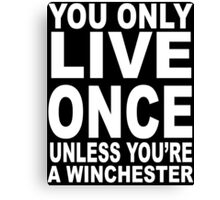 YOU ONLY LIVE ONCE UNLESS YOU'RE A WINCHESTER   Canvas Print