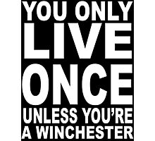 YOU ONLY LIVE ONCE UNLESS YOU'RE A WINCHESTER   Photographic Print