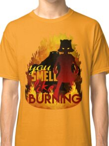 You Smell Like Burning! Classic T-Shirt