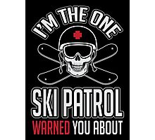 Ski patrol warned you about me Photographic Print