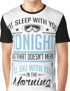 Skiing: I'll sleep with you, but I'll not ski with you Graphic T-Shirt