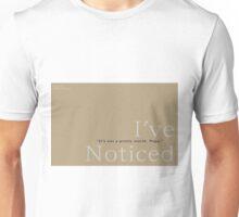 I've Noticed Unisex T-Shirt