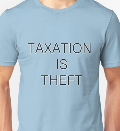 Taxation is Theft 02 (Modern style) Unisex T-Shirt