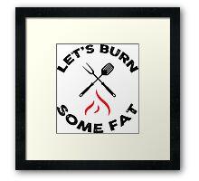 Let's burn some fat! Framed Print