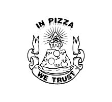 In Pizza We Trust - Black and White Version Photographic Print