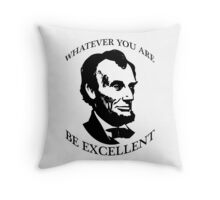 Abraham Lincoln - Whatever You Are - Be Excellent T Shirt Throw Pillow