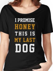 I promise this is my last dog Women's Relaxed Fit T-Shirt