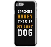I promise this is my last dog iPhone Case/Skin