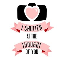I 'Shutter' At The Thought Of You by Amy Grace