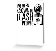 I've Been Known To Flash People Greeting Card