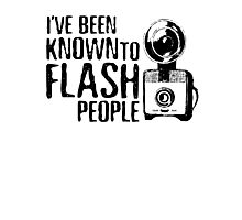 I've Been Known To Flash People Photographic Print