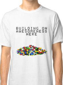 Building on Awesomeness  Classic T-Shirt