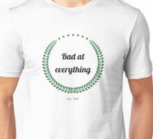 Bad at everything {FULL} Unisex T-Shirt