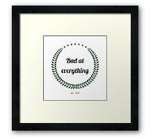 Bad at everything {FULL} Framed Print