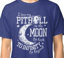 I Love My Pitbull to the Moon and Back to Infinity and Beyond design Classic T-Shirt