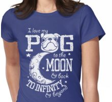 I Love My Pug to the Moon and Back to Infinity and Beyond design Womens Fitted T-Shirt