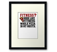 Fitness? More like fitness whole pizza in my mouth! Framed Print