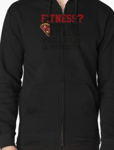 Fitness? More like fitness whole pizza in my mouth! T-Shirt