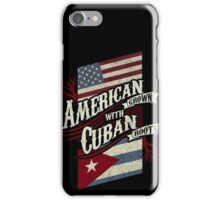 American Grown with Cuban Roots  iPhone Case/Skin