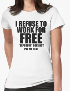 I Refuse To Work For  Free Womens Fitted T-Shirt