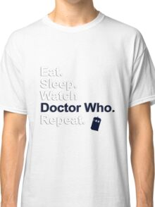 Eat, Sleep, Watch Doctor Who, Repeat {FULL} Classic T-Shirt