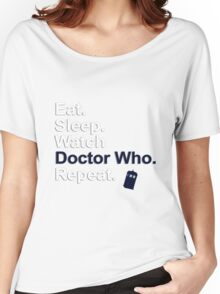 Eat, Sleep, Watch Doctor Who, Repeat {FULL} Women's Relaxed Fit T-Shirt