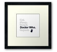 Eat, Sleep, Watch Doctor Who, Repeat {FULL} Framed Print