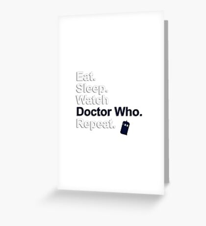 Eat, Sleep, Watch Doctor Who, Repeat {FULL} Greeting Card